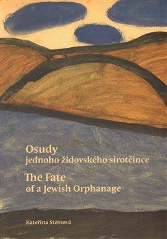 Obálka titulu Osudy jednoho židovského sirotčince / The Fate of a Jewish Orphanage