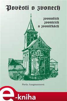Obálka titulu Pověsti o zvonech, zvonařích, zvonicích a zvoničkách