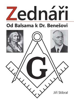 Zednáři:Od Balsama k Dr. Benešovi - Jiří Stibral   Booksquad.ink