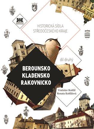 Berounsko, Kladensko, Rakovnicko:Historická sídla Středočeského kraje 2. - Vratislav Košťál, | Booksquad.ink
