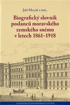 Obálka titulu Biografický slovník poslanců moravského zemského sněmu v letech 1861–1918