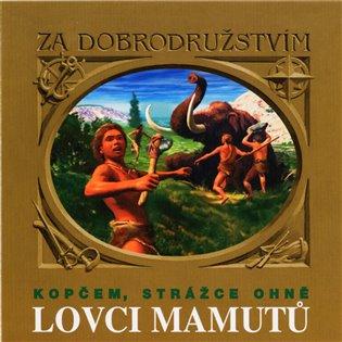 Lovci mamutů:Kopčem, strážce ohně - Eduard Štorch   Booksquad.ink