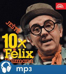 Obálka titulu Ještě 10x Felix Holzmann