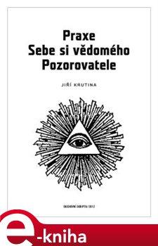 Obálka titulu Praxe Sebe si vědomého Pozorovatele