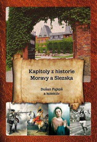 Kapitoly z historie Moravy a Slezska - Dušan Fajkoš | Booksquad.ink