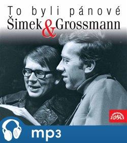 Obálka titulu To byli pánové Šimek a Grossmann