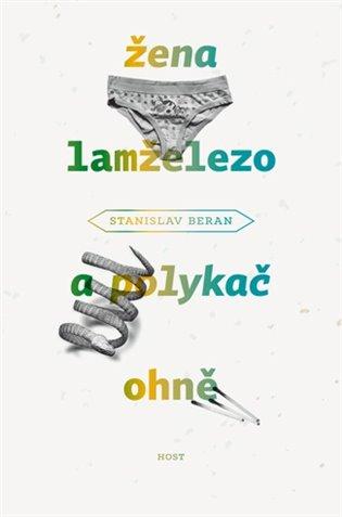 Žena lamželezo a polykač ohně - Stanislav Beran   Booksquad.ink