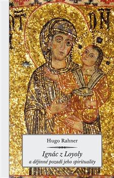 Obálka titulu Ignác z Loyoly a dějinné pozadí jeho spirituality