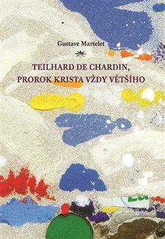 Obálka titulu Teilhard de Chardin, prorok Krista vždy většího