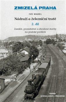 Obálka titulu Zmizelá Praha-Nádraží a železniční tratě 2.díl