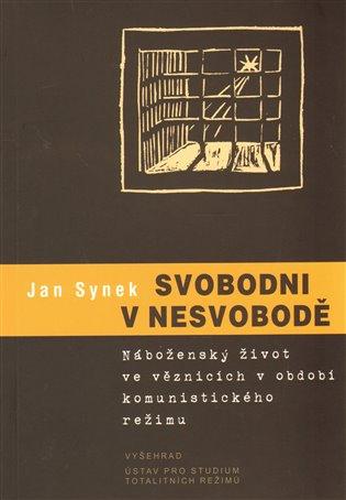 Svobodni v nesvobodě. Náboženský život ve věznicích - Jan Synek   Booksquad.ink