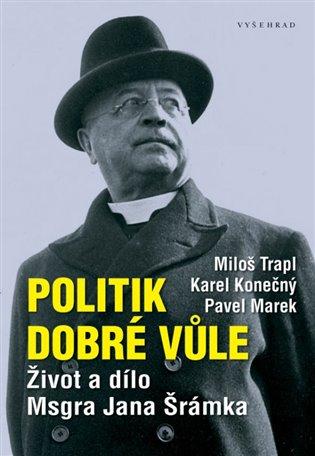 Politik dobré vůle:Život a dílo Msgra Jana Šrámka - Karel Konečný, | Booksquad.ink
