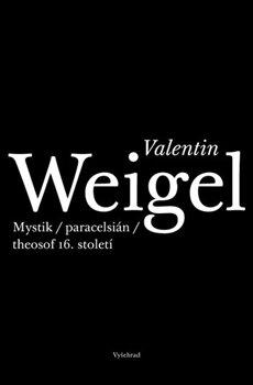 Obálka titulu Valentin Weigel. Paracelsián, thesof a mystik 16. století