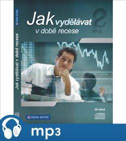 Obálka titulu Jak vydělávat v době recese