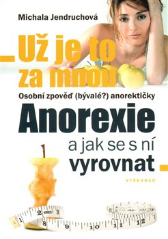 Už je to za mnou. Anorexie - a jak se s ní vyrovnat - Michala Jendruchová