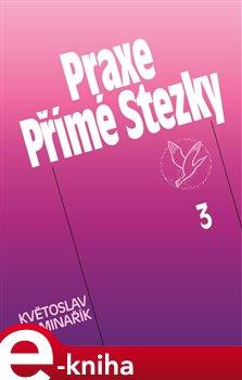 Praxe Přímé Stezky 3 - Květoslav Minařík e-kniha