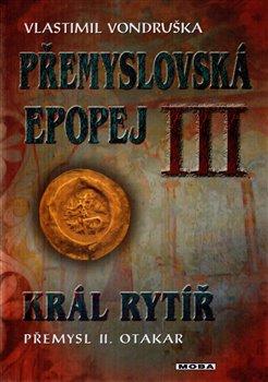 Obálka titulu Přemyslovská epopej III - Král rytíř Přemysl II. Otakar