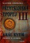 PŘEMYSLOVSKÁ EPOPEJ III. - KRÁL RYTÍŘ PŘ