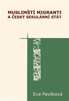 Obálka titulu Muslimští migranti a český sekulární stát