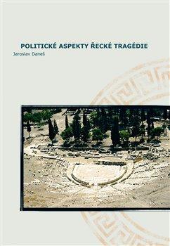 Obálka titulu Politické aspekty řecké tragédie/Political Aspects of Greek Tragedy