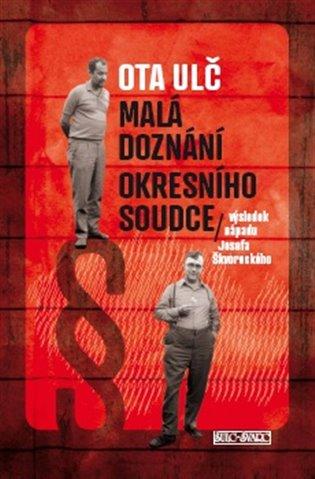Malá doznání okresního soudce:(výsledek nápadu Josefa Škvoreckého) - Ota Ulč | Booksquad.ink