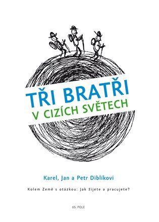 Tři bratři v cizích světech:Kolem Země s otázkou: Jak žijete a pracujete? - Jan Diblík, | Booksquad.ink