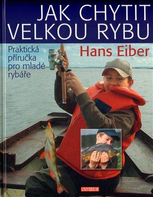 Jak chytit velkou rybu - Hans Eiber | Booksquad.ink