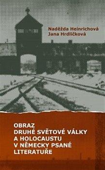 Obálka titulu Obraz druhé světové války a holocaustu v německy psané literatuře