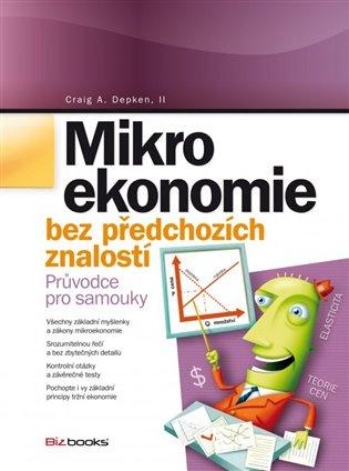 Mikroekonomie bez předchozích znalostí:Průvodce pro samouky - Craig A. Depken   Booksquad.ink