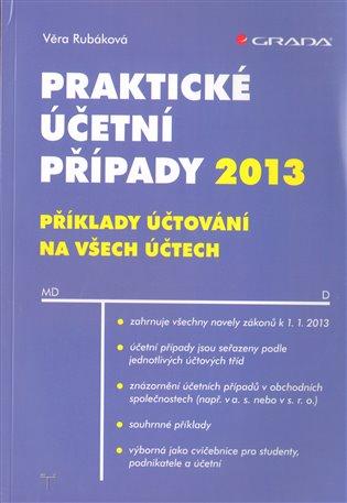 Praktické účetní případy 2013:Příklady účtování na všech účtech - Věra Rubáková | Booksquad.ink