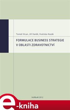 Obálka titulu Formulace business strategie v oblasti zdravotnictví