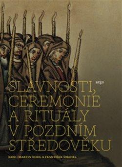 Obálka titulu Slavnosti, ceremonie a rituály pozdního středověku