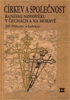 Obálka titulu Církev a společnost raného novověku v Čechách a na Moravě