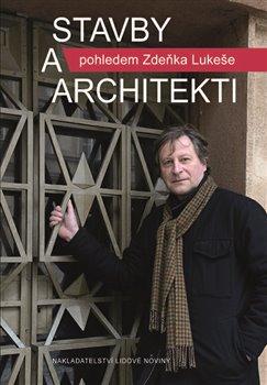 Obálka titulu Stavby a architekti pohledem Zdeňka Lukeše