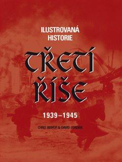 Obálka titulu Ilustrovaná historie Třetí říše 1939 - 1945