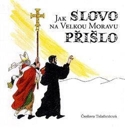 Jak Slovo na Velkou Moravu přišlo - Česlava Talafantová