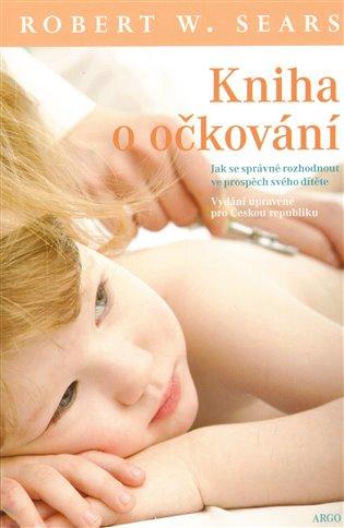 Kniha o očkování - Jak se správně rozhodnout ve prospěch svého dítěte
