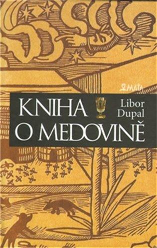 Kniha o medovině - Libor Dupal | Booksquad.ink