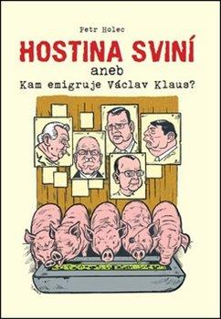 Obálka titulu Hostina sviní aneb Kam emigruje Václav Klaus?