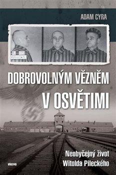 Obálka titulu Dobrovolným vězněm v Osvětimi