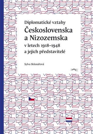Diplomatické vztahy Československa a Nizozemska:v letech 1918–1948 a jejich představitelé - Sylva Sklenářová | Booksquad.ink