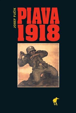 Piava 1918 - Josef Fučík   Booksquad.ink