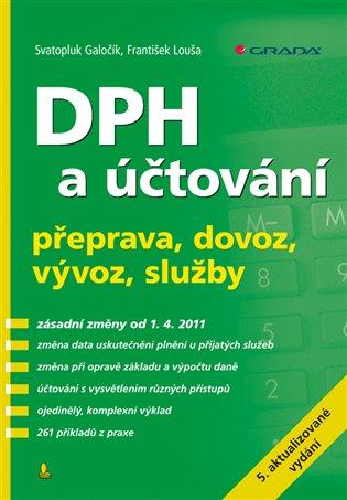 DPH a účtování:přeprava, dovoz, vývoz, služby - 5. aktualizované vydání - Svatopluk Galočík, | Booksquad.ink