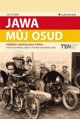 Jawa, můj osud:Příběh Jaroslava Freie, který zachránil Jawu a útěkem zachránil sebe - Jan Králík | Booksquad.ink