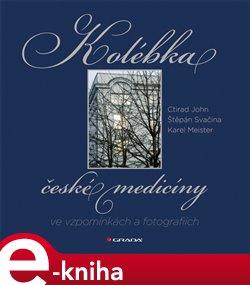 Obálka titulu Kolébka české medicíny ve vzpomínkách a fotografiích