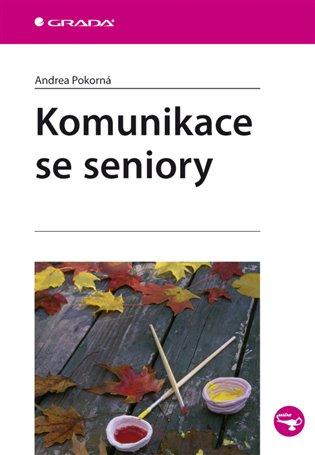 Komunikace se seniory - Andrea Pokorná   Booksquad.ink