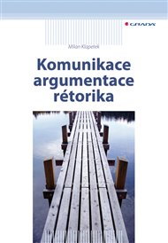 Komunikace, argumentace, rétorika