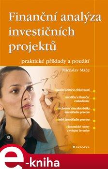 Finanční analýza investičních projektů. praktické příklady a použití - Miroslav Máče e-kniha