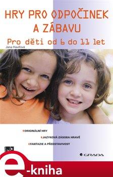 Hry pro odpočinek a zábavu. Pro děti od 6 do 11 let - Jana Havířová e-kniha