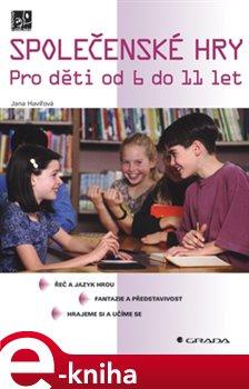 Společenské hry. Pro děti od 6 do 11 let - Jana Havířová e-kniha